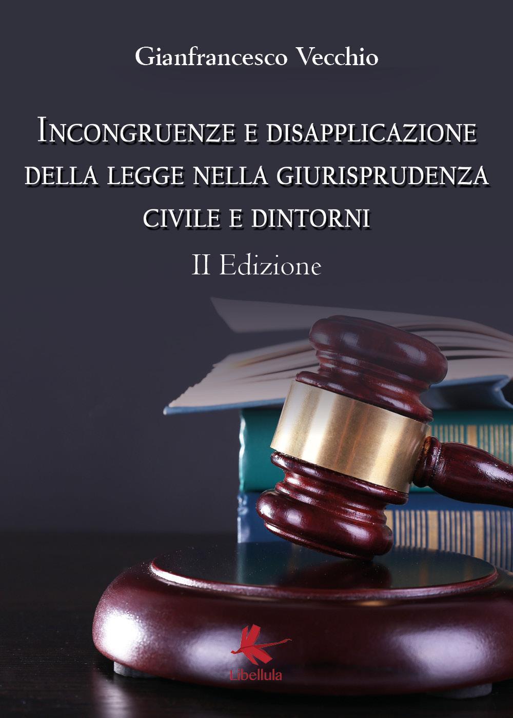 Incongurenze e disapplicazione della legge nella giurisprudenza civile e dintorni. II Edizione