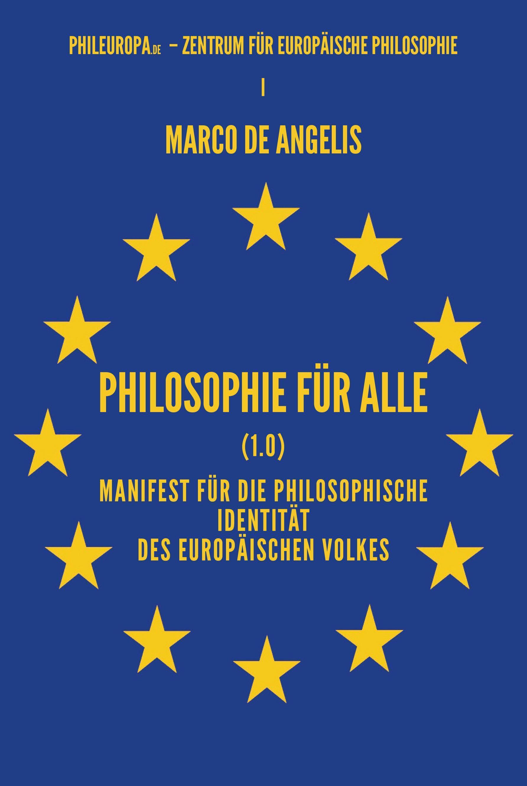 Philosophie für alle (1.0) Manifest für die philosophische Identität des europäischen Volkes