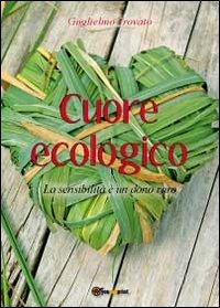 Cuore ecologico. La sensibilità è un dono raro
