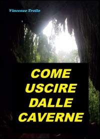 Come uscire dalle caverne