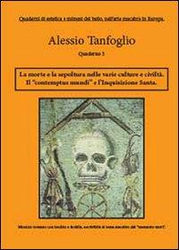 La morte la sepoltura nelle varie culture e civiltà. Il «contemptus mundi», e l'Inquisizione Santa