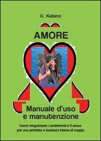 Amore. Manuale d'uso e manutenzione