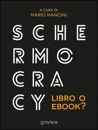 Schermocracy. Libro o ebook? Autopubblicati, tascabili, bestseller, audiolibri nello scenario digitale