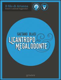 Licantropo e megalodonte. Esseri e animali leggendari