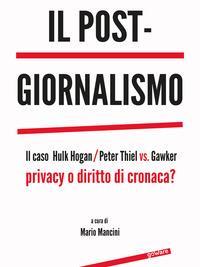 Il post-giornalismo. Il caso Hulk Hogan/Peter Thiel vs. Gawker. Privacy o diritto di cronaca?