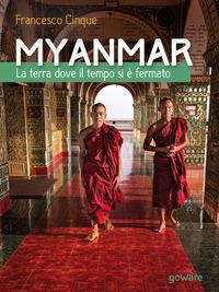 Myanmar. La terra dove il tempo si è fermato