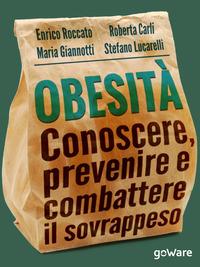 Obesità. Conoscere, prevenire e combattere il sovrappeso