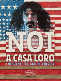 Noi a casa loro. I migranti italiani in America