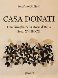 Casa Donati. Una famiglia nella storia d'Italia. Secc. XVIII-XXI