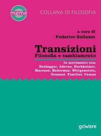 Transizioni. Filosofia e cambiamento. In movimento con: Heidegger, Adorno, Horkheimer, Marcuse, Habermas, Wittgenstein, Gramsci, Pasolini, Camus