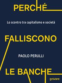Perché falliscono le banche. Lo scontro tra capitalismo e società