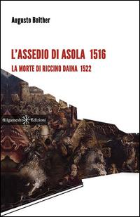 L'assedio di Asola 1516. La morte di Riccino Daina 1522