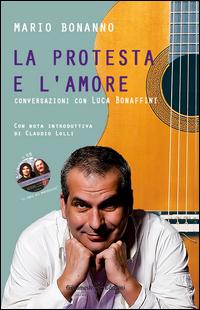La protesta e l'amore. Conversazioni con Luca Bonaffini