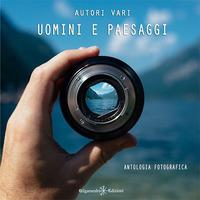 Uomini e paesaggi. Antologia fotografica