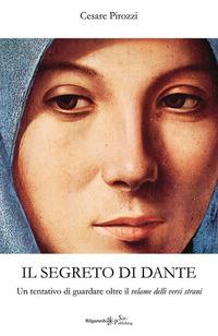 Il segreto di Dante. Un tentativo di guardare oltre il velame delli versi strani