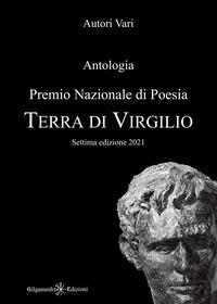 Antologia. Premio nazionale di poesia Terra di Virgilio. 7ª edizione