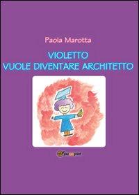 Violetto vuole diventare architetto