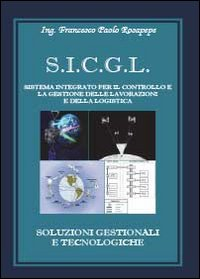 S.I.C.G.L. Sistema integrato per il controllo e la gestione delle lavorazioni e della logistica