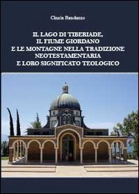 Il lago di Tiberiade, il fiume Giordano e le montagne nella tradizione neotestamentaria e loro significato teologico