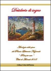 Desiderio di sogno. Antologia delle opere del premio letterario nazionale «Poeta per caso» città di Acireale 2013
