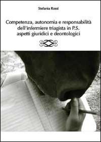 Competenza, autonomia e responsabilità dell'infermiere triagista in P.S., aspetti giuridici e deontologici