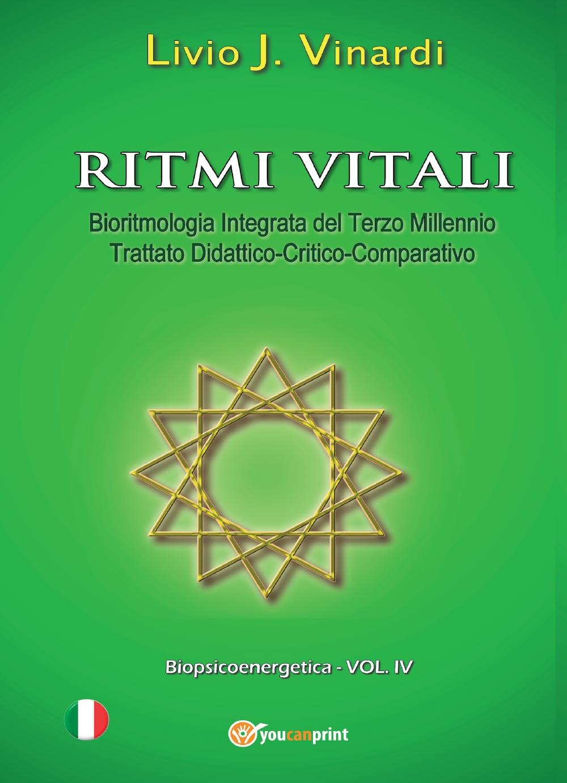 Ritmi vitali - Bioritmologia Integrata del Terzo Millennio (Trattato didattico-critico-comparativo)