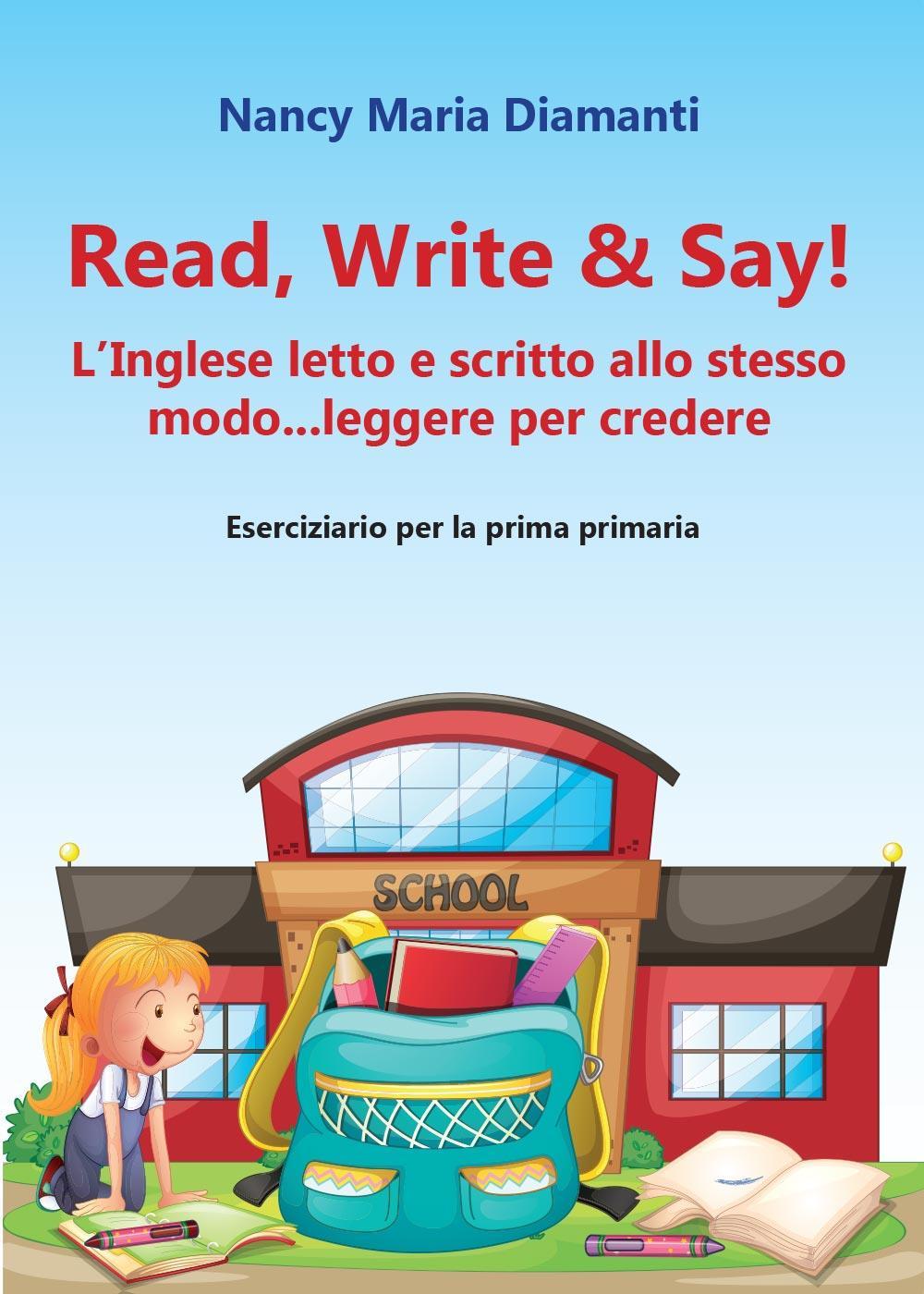 Read, write & say! L'inglese letto e scritto allo stesso modo... leggere per credere. Eserciziario per la prima primaria
