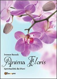 Anima floris. Spiritualità dei fiori