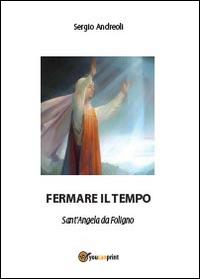 Fermare il tempo. Sant'Angela da Foligno