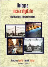 Bologna incisa digitale. Dagli albori della stampa a Instagram