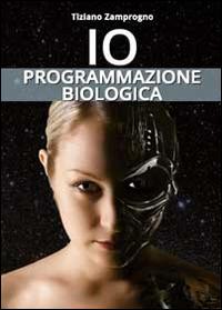 Io. Programmazione biologica
