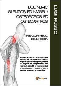 Due nemici silenziosi ed invisibili: osteoporosi ed osteoartrosi