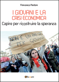I giovani e la crisi economica. Capire per ricostruire la speranza