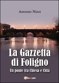 La Gazzetta di Foligno. Un ponte tra Chiesa e Città