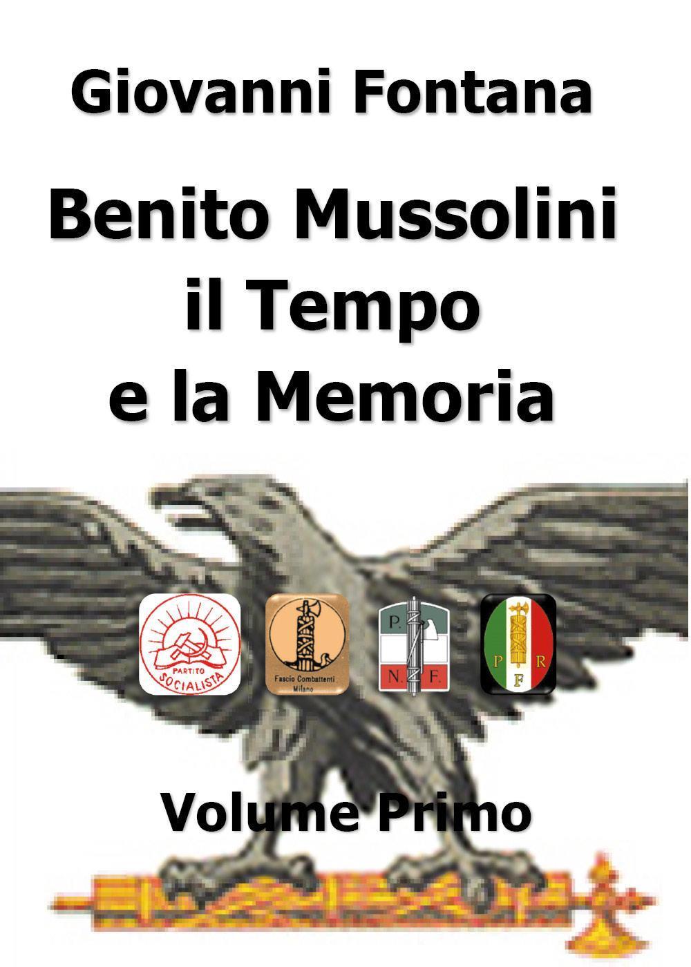 Benito Mussolini il Tempo e la Memoria Volume Primo