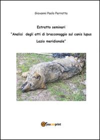 Analisi degli atti di bracconaggio sul Canis lupus Lazio Meridionale. Estratto seminari