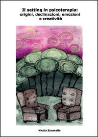 Il setting in psicoterapia: origini, declinazioni, emozioni e creatività