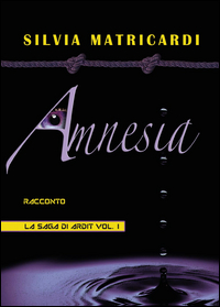 Amnesia. La saga di Ardit Vol.1