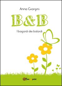 B&B. I bagordi dei balordi