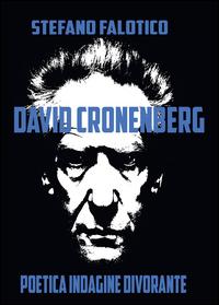 David Cronenberg. Poetica indagine divorante