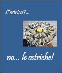 L'ostrica?... no... le ostriche