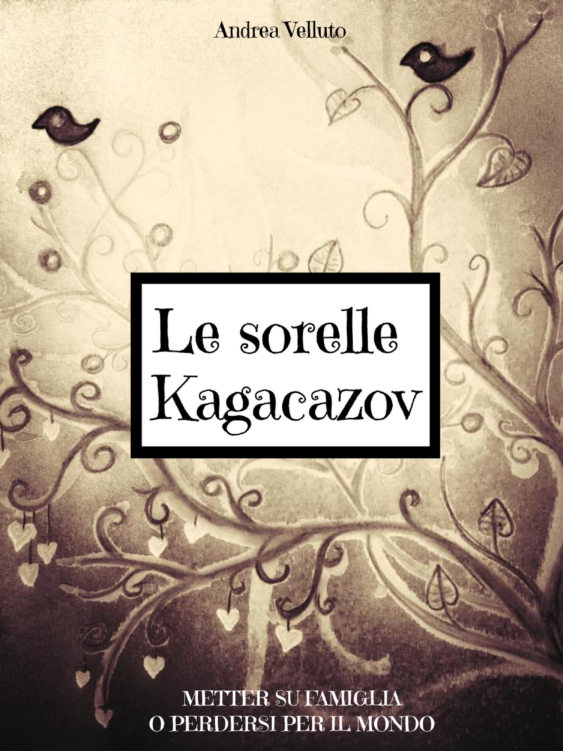 Le sorelle Kagacazov. Metter su famiglia o perdersi per il mondo