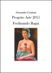 Progetto Arte 2015. Ferdinando Ragni