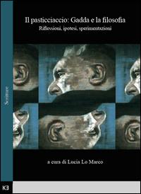 Il pasticciaccio: Gadda e la filosofia. Riflessioni, ipotesi, sperimentazioni. Atti del Convegno di studi (Bologna, 28 Novembre 2013)