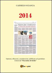 """2014. Opinioni, riflessioni, considerazioni, pubblicate sul quotidiano Libertà dal """"piacentino di Sicilia"""""""