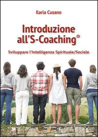 Introduzione al S-Coaching®. Sviluppare l'intelligenza spirituale/sociale