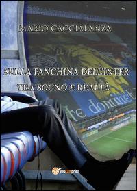 Sulla panchina dell'Inter. Tra sogno e realtà