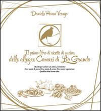 Il primo libro di ricette di cucina delle allegre Comari di Lio Grando