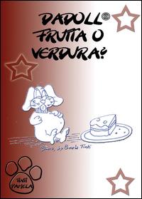 Dadoll frutta o verdura?