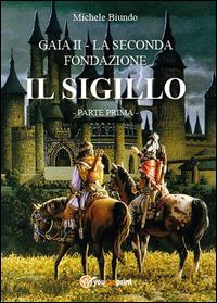 Il sigillo. Gaia II. La seconda fondazione Vol.1